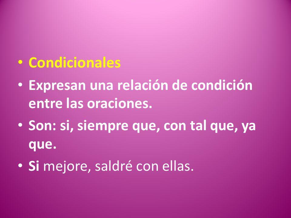 Condicionales Expresan una relación de condición entre las oraciones.