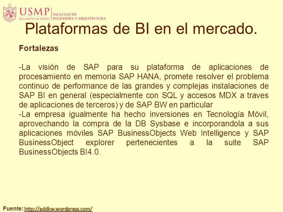 Fortalezas -La visión de SAP para su plataforma de aplicaciones de procesamiento en memoria SAP HANA, promete resolver el problema continuo de performance de las grandes y complejas instalaciones de SAP BI en general (especialmente con SQL y accesos MDX a traves de aplicaciones de terceros) y de SAP BW en particular -La empresa igualmente ha hecho inversiones en Tecnología Móvil, aprovechando la compra de la DB Sysbase e incorporandola a sus aplicaciones móviles SAP BusinessObjects Web Intelligence y SAP BusinessObject explorer pertenecientes a la suite SAP BusinessObjects BI4.0.