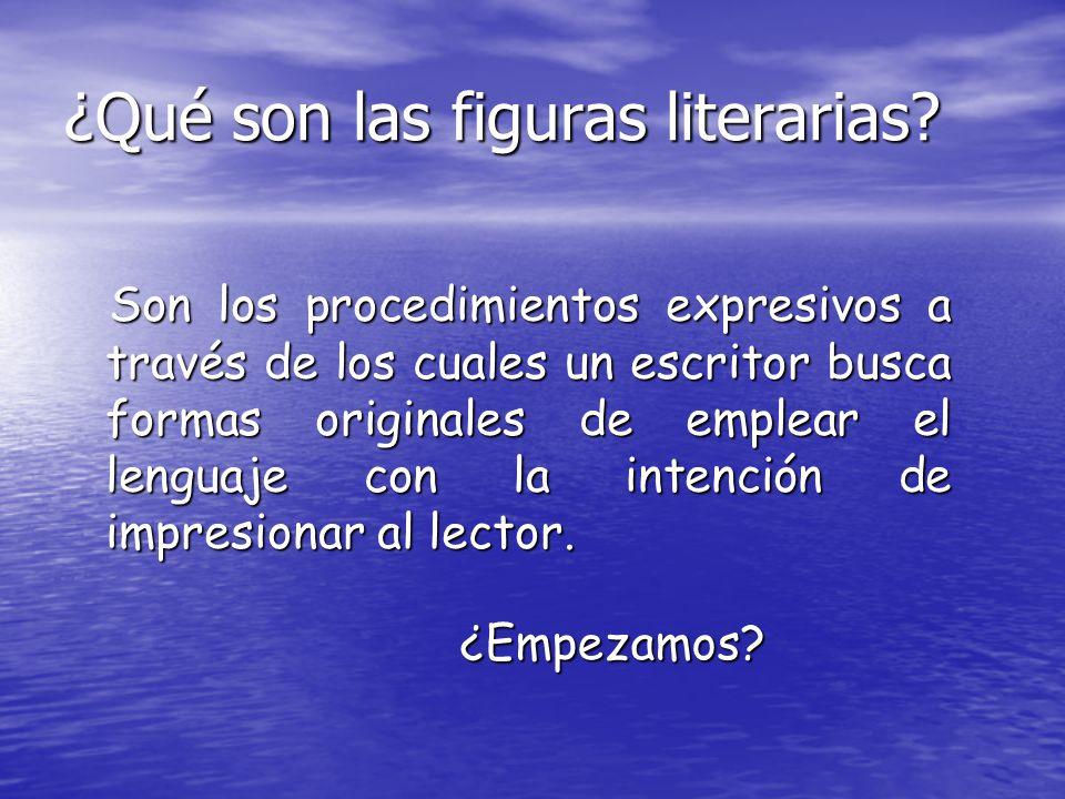 ¿Qué son las figuras literarias? Son los procedimientos expresivos a través de los cuales un escritor busca formas originales de emplear el lenguaje c