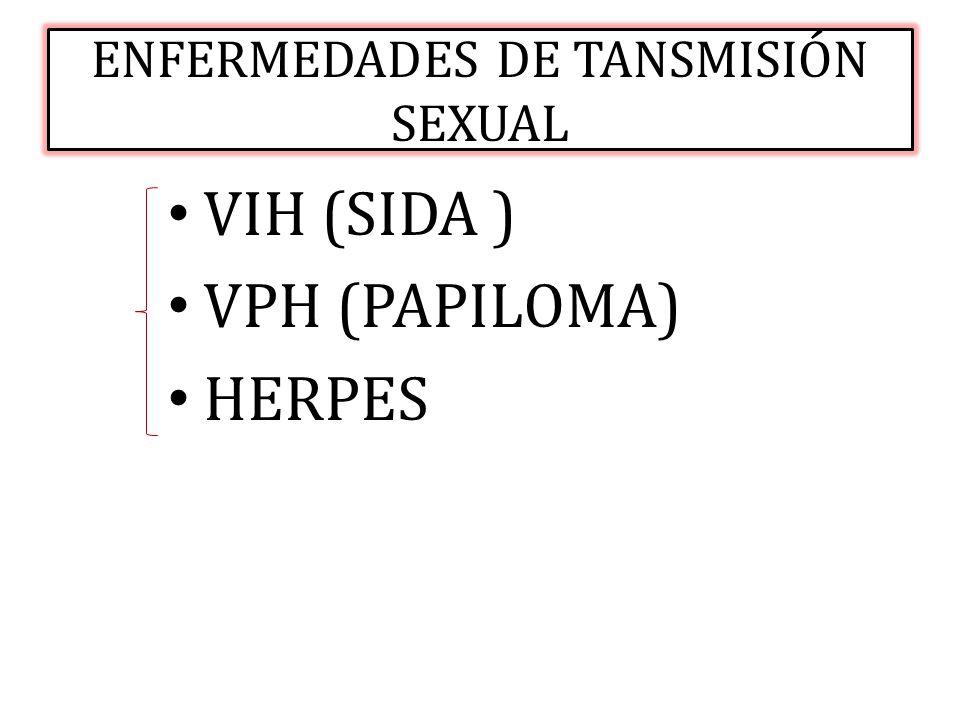 ENFERMEDADES DE TANSMISIÓN SEXUAL VIH (SIDA ) VPH (PAPILOMA) HERPES