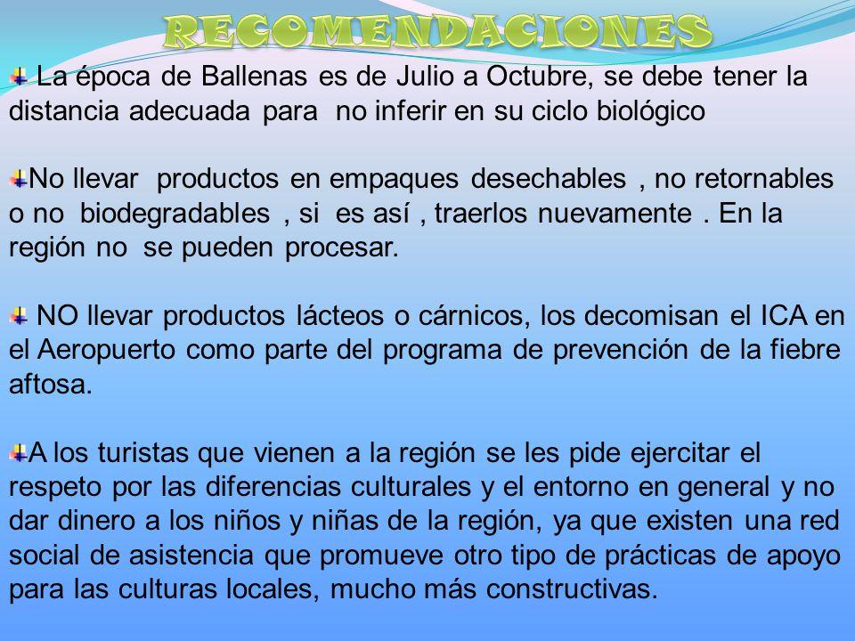 La época de Ballenas es de Julio a Octubre, se debe tener la distancia adecuada para no inferir en su ciclo biológico No llevar productos en empaques desechables, no retornables o no biodegradables, si es así, traerlos nuevamente.
