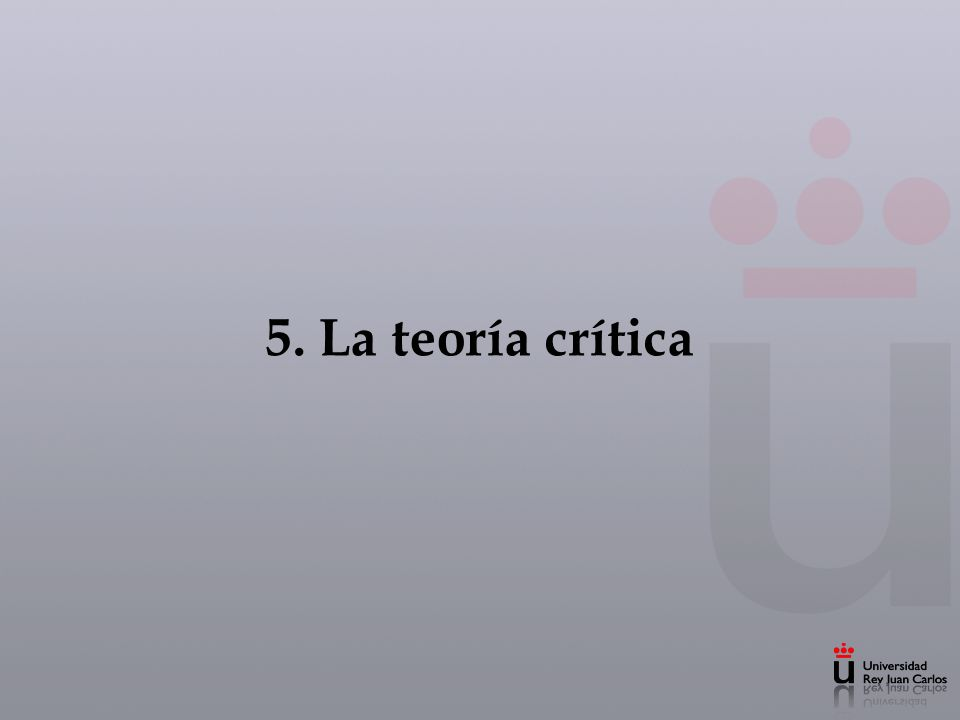 5. La teoría crítica