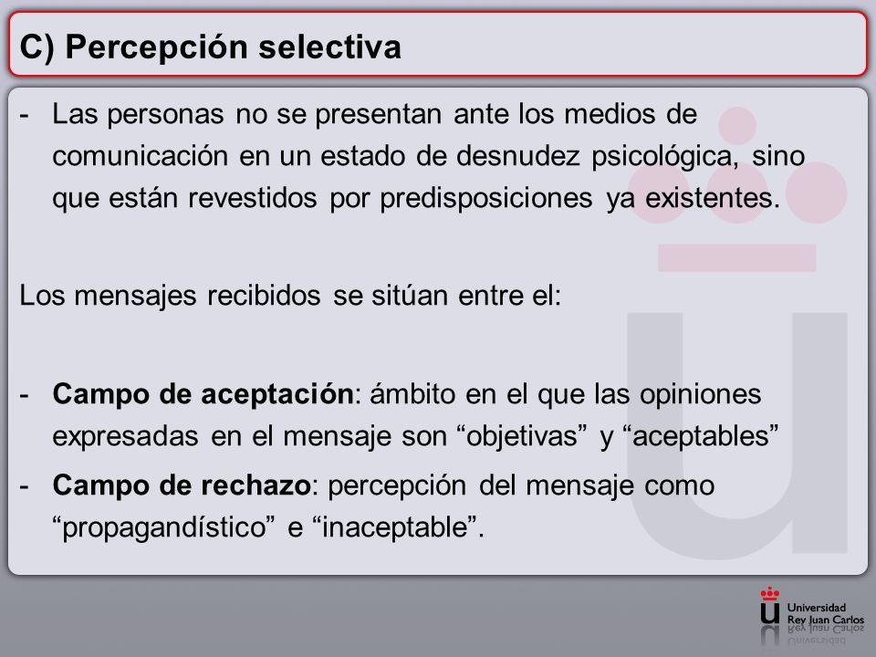 C) Percepción selectiva -Las personas no se presentan ante los medios de comunicación en un estado de desnudez psicológica, sino que están revestidos
