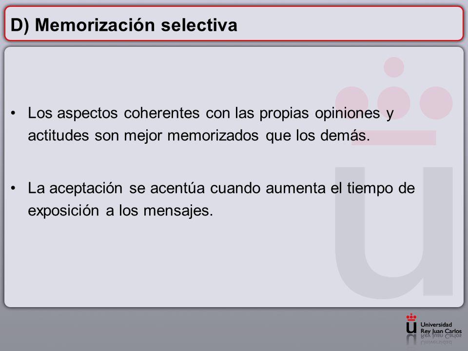 D) Memorización selectiva Los aspectos coherentes con las propias opiniones y actitudes son mejor memorizados que los demás. La aceptación se acentúa