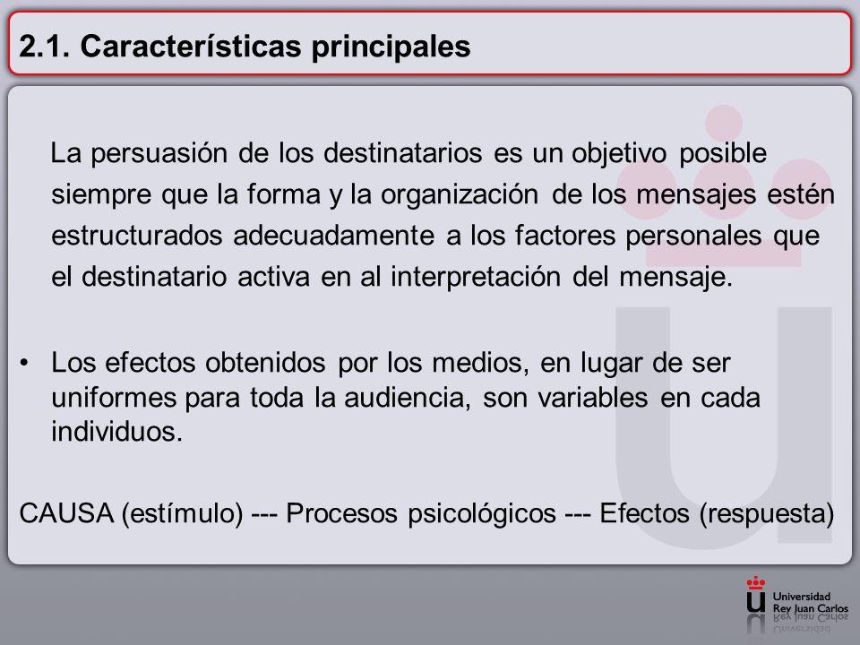 2.1. Características principales La persuasión de los destinatarios es un objetivo posible siempre que la forma y la organización de los mensajes esté