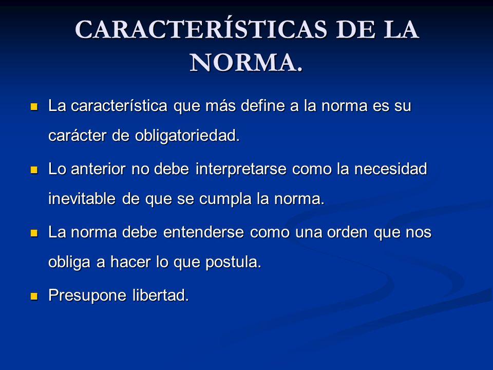 CARACTERÍSTICAS DE LA NORMA. La característica que más define a la norma es su carácter de obligatoriedad. La característica que más define a la norma