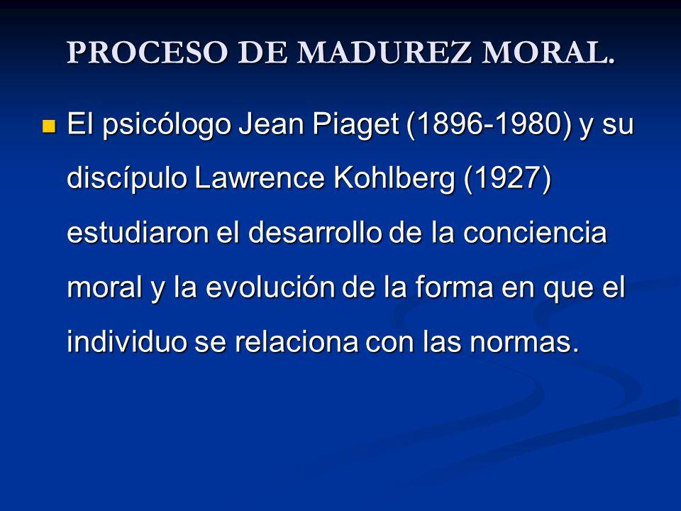 PROCESO DE MADUREZ MORAL. El psicólogo Jean Piaget (1896-1980) y su discípulo Lawrence Kohlberg (1927) estudiaron el desarrollo de la conciencia moral