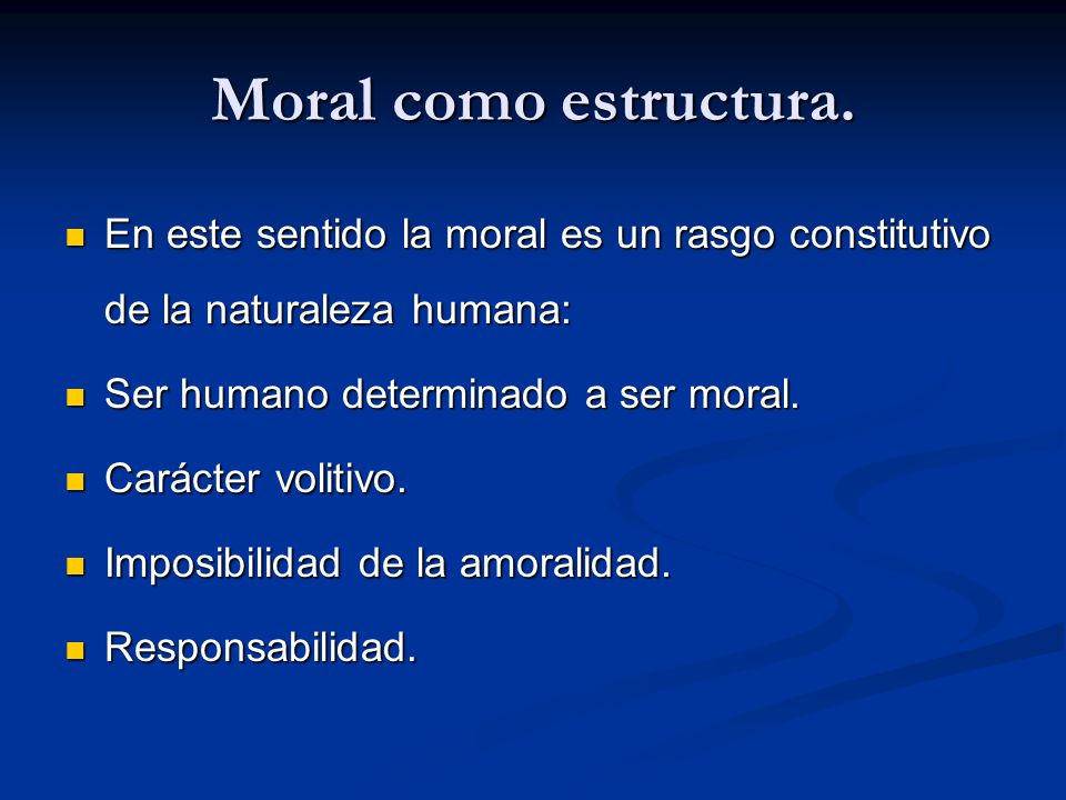 Moral como estructura. En este sentido la moral es un rasgo constitutivo de la naturaleza humana: En este sentido la moral es un rasgo constitutivo de