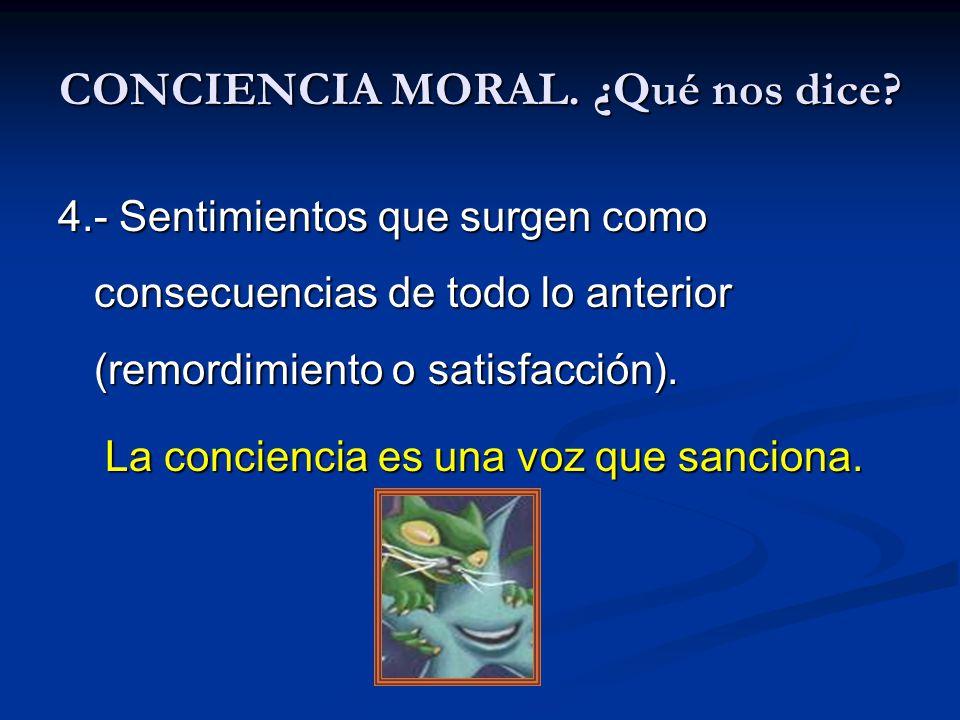 CONCIENCIA MORAL. ¿Qué nos dice? 4.- Sentimientos que surgen como consecuencias de todo lo anterior (remordimiento o satisfacción). La conciencia es u