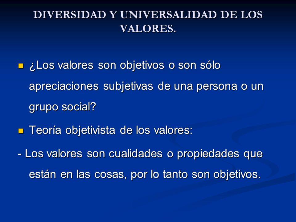DIVERSIDAD Y UNIVERSALIDAD DE LOS VALORES. ¿Los valores son objetivos o son sólo apreciaciones subjetivas de una persona o un grupo social? ¿Los valor