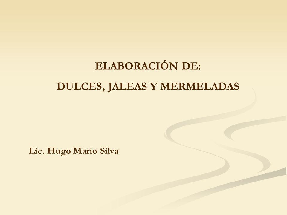 ELABORACIÓN DE: DULCES, JALEAS Y MERMELADAS Lic. Hugo Mario Silva