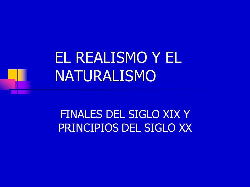 EL REALISMO Y EL NATURALISMO FINALES DEL SIGLO XIX Y PRINCIPIOS DEL SIGLO XX