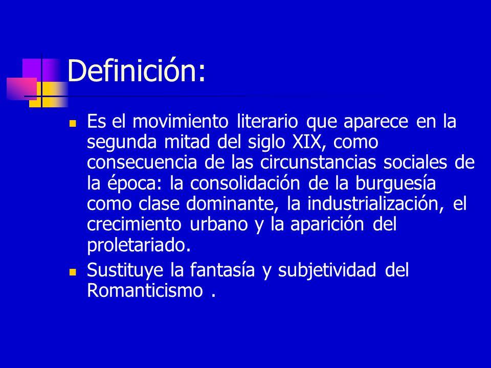 Definición: Es el movimiento literario que aparece en la segunda mitad del siglo XIX, como consecuencia de las circunstancias sociales de la época: la
