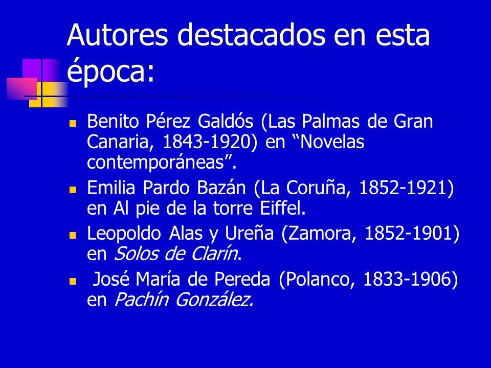 Autores destacados en esta época: Benito Pérez Galdós (Las Palmas de Gran Canaria, 1843-1920) en Novelas contemporáneas. Emilia Pardo Bazán (La Coruña