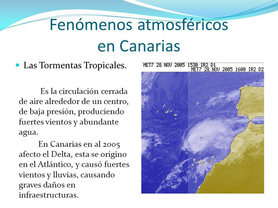 Fenómenos atmosféricos en Canarias Las Tormentas Tropicales. Es la circulación cerrada de aire alrededor de un centro, de baja presión, produciendo fu