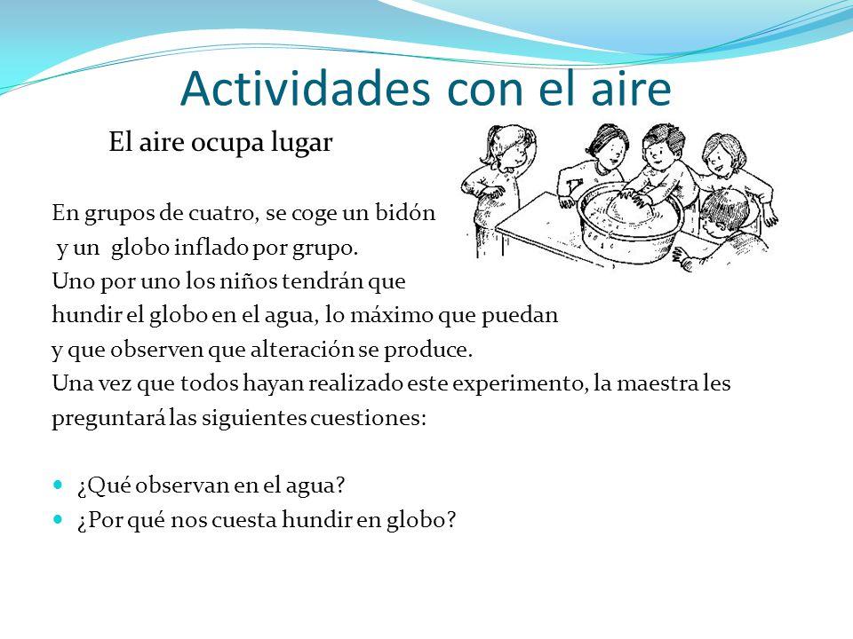 El aire ocupa lugar En grupos de cuatro, se coge un bidón y un globo inflado por grupo. Uno por uno los niños tendrán que hundir el globo en el agua,