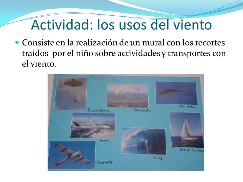 Actividad: los usos del viento Consiste en la realización de un mural con los recortes traídos por el niño sobre actividades y transportes con el vien