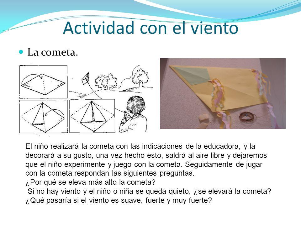 Actividad con el viento La cometa. El niño realizará la cometa con las indicaciones de la educadora, y la decorará a su gusto, una vez hecho esto, sal