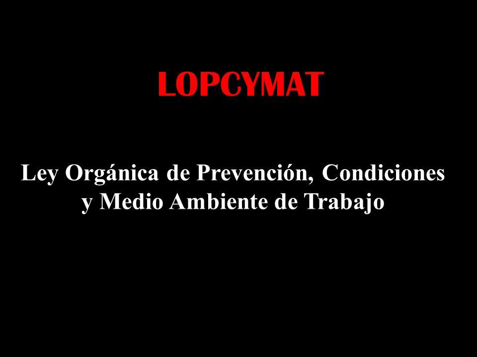 LOPCYMAT Ley Orgánica de Prevención, Condiciones y Medio Ambiente de Trabajo