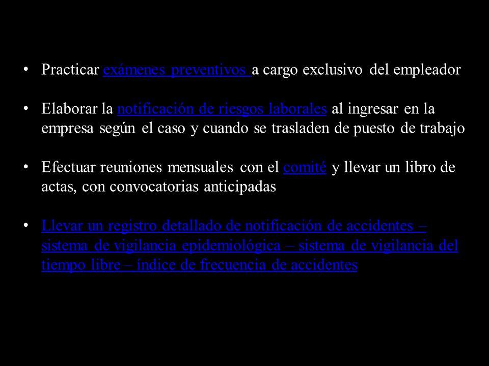 Practicar exámenes preventivos a cargo exclusivo del empleadorexámenes preventivos Elaborar la notificación de riesgos laborales al ingresar en la emp