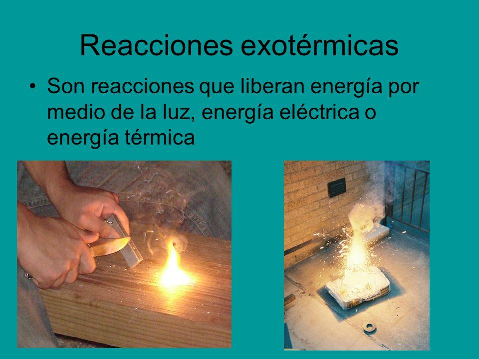 Reacciones exotérmicas Son reacciones que liberan energía por medio de la luz, energía eléctrica o energía térmica