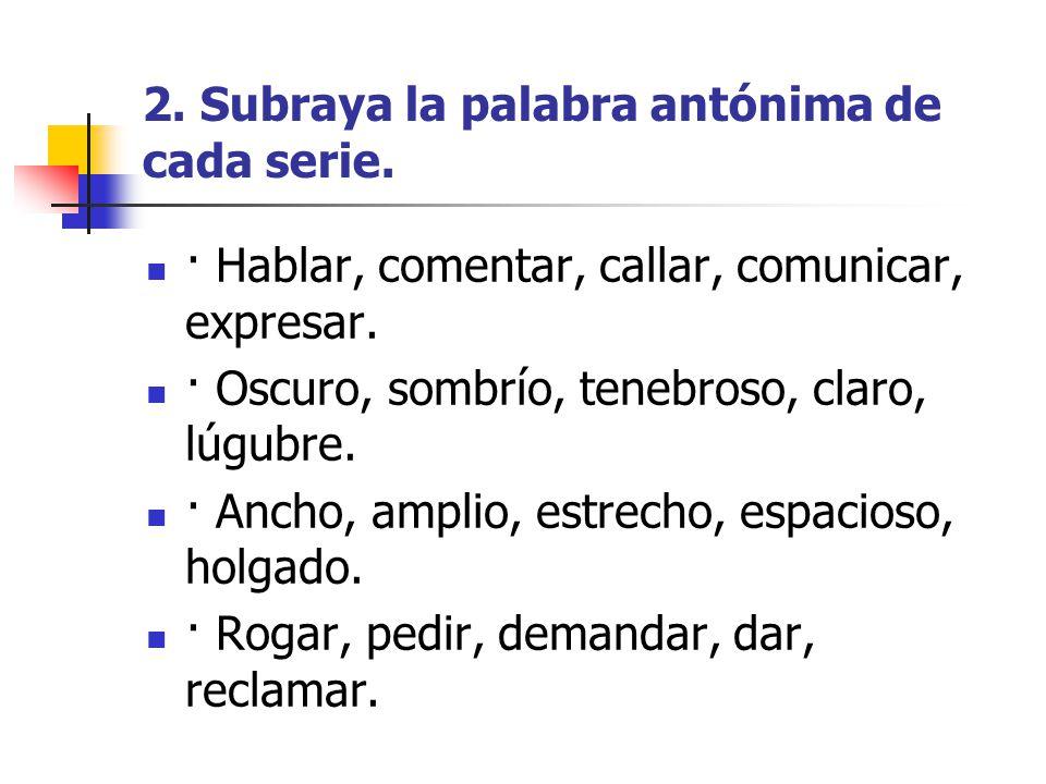 3.Completa las oraciones con antónimas de las palabras entre paréntesis.