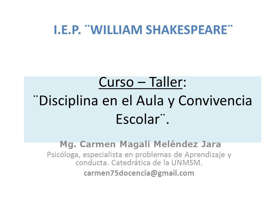 Curso – Taller: ¨Disciplina en el Aula y Convivencia Escolar¨. Mg. Carmen Magali Meléndez Jara Psicóloga, especialista en problemas de Aprendizaje y c