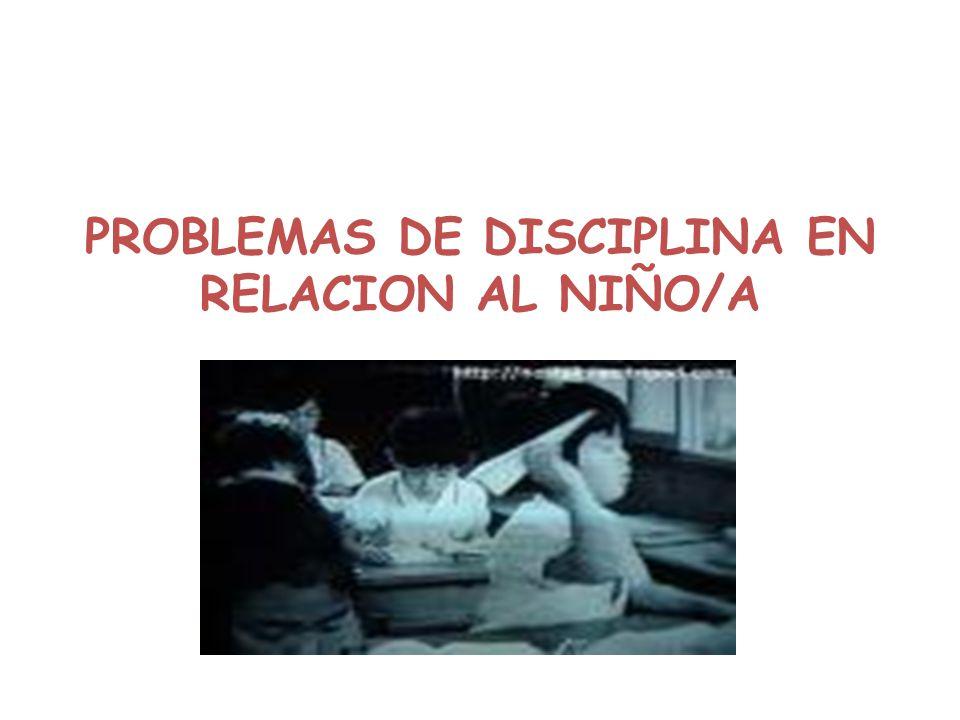PROBLEMAS DE DISCIPLINA EN RELACION AL NIÑO/A