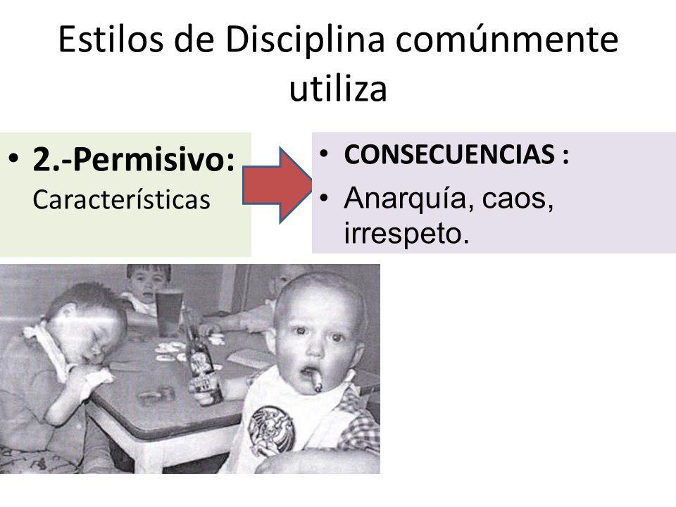 Estilos de Disciplina comúnmente utiliza 3.- Disciplina Positiva: Características CONSECUENCIAS : Autocontrol, racionalidad, respeto mutuo.