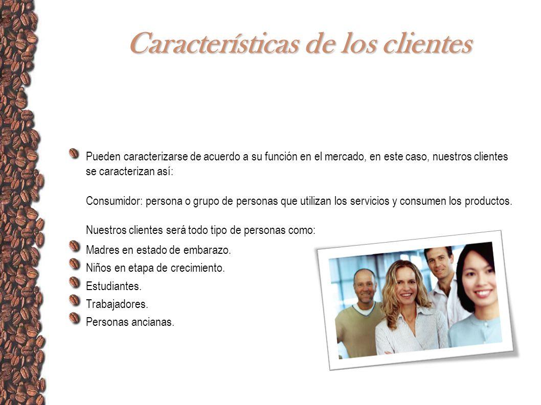 Características de los clientes Pueden caracterizarse de acuerdo a su función en el mercado, en este caso, nuestros clientes se caracterizan así: Cons