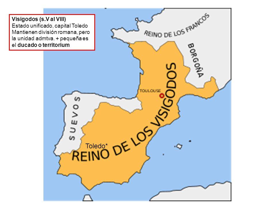 Toledo* Visigodos (s.V al VIII) Estado unificado, capital Toledo Mantienen división romana, pero la unidad admtva. + pequeña es el ducado o territoriu