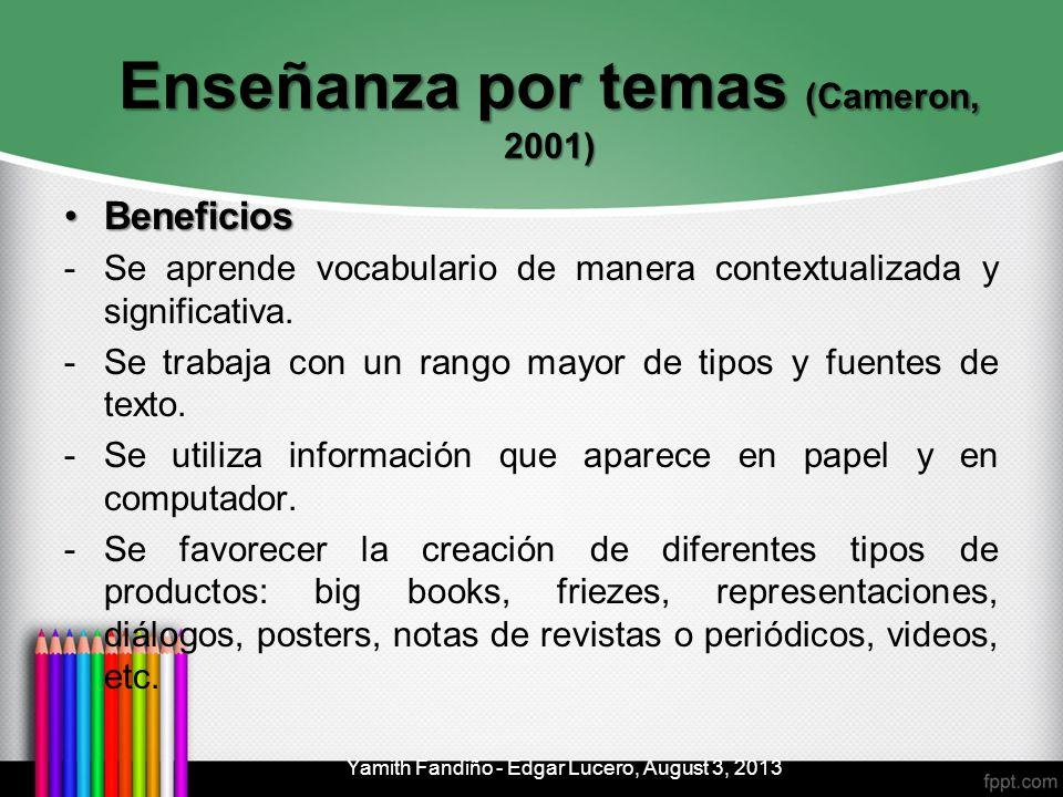 Enseñanza por temas (Cameron, 2001) BeneficiosBeneficios -Se aprende vocabulario de manera contextualizada y significativa. -Se trabaja con un rango m