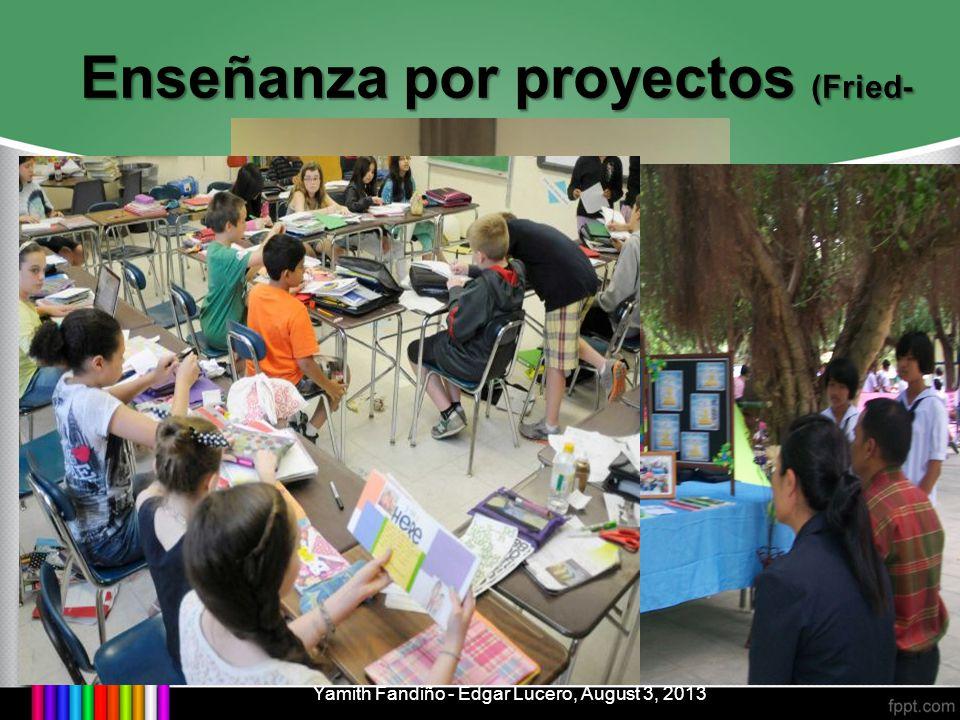 Enseñanza por proyectos (Fried- Booth, 2002) Yamith Fandiño - Edgar Lucero, August 3, 2013