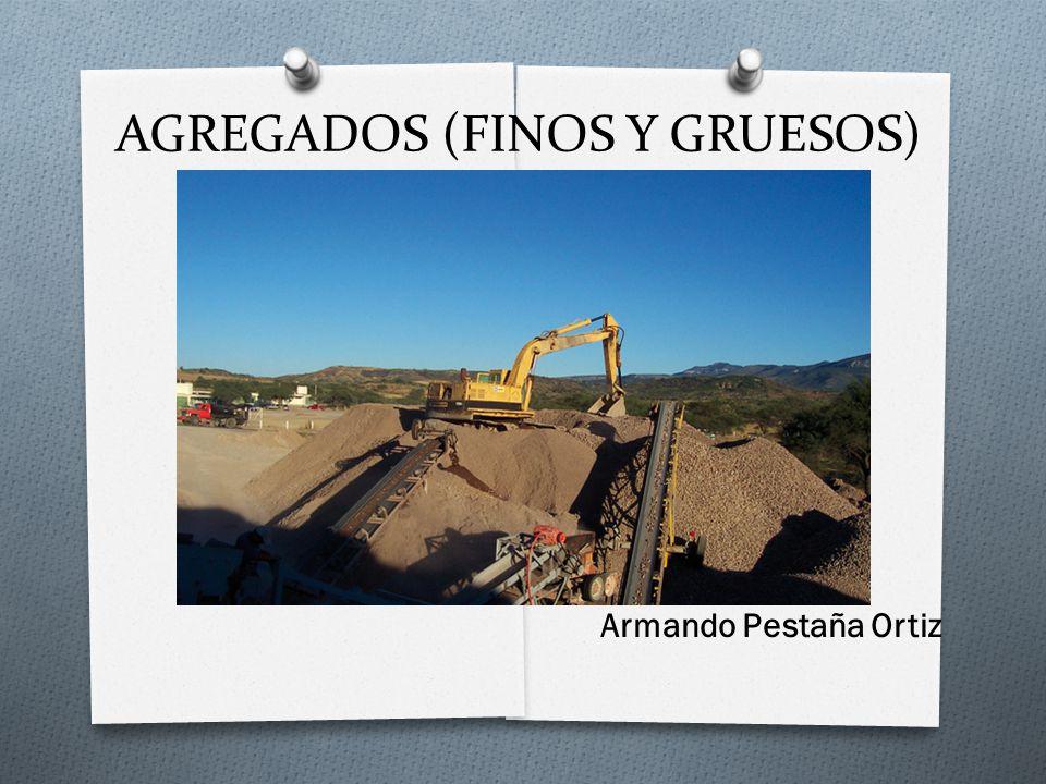 AGREGADOS (FINOS Y GRUESOS) Armando Pestaña Ortiz