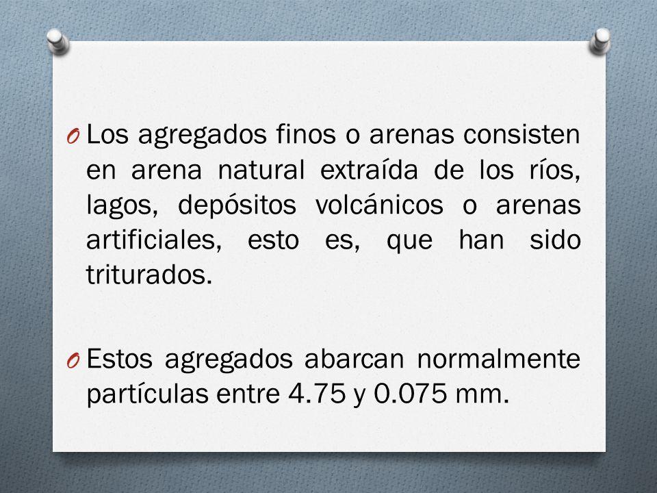 O Los agregados finos o arenas consisten en arena natural extraída de los ríos, lagos, depósitos volcánicos o arenas artificiales, esto es, que han si
