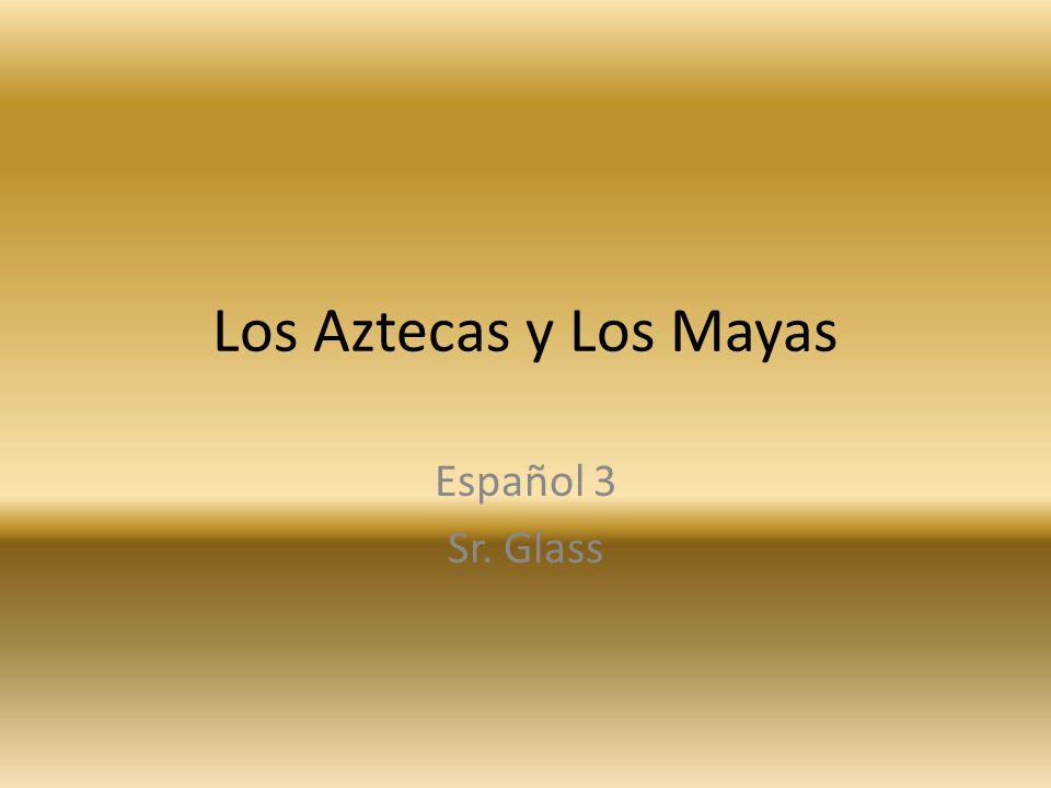 Los Aztecas y Los Mayas Español 3 Sr. Glass