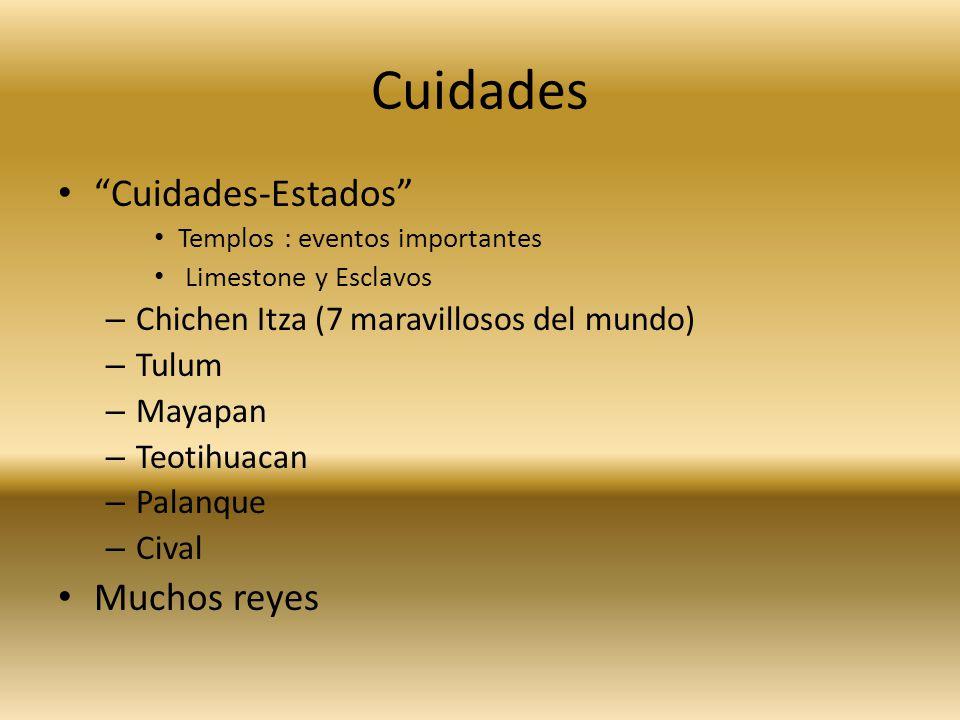 Cuidades Cuidades-Estados Templos : eventos importantes Limestone y Esclavos – Chichen Itza (7 maravillosos del mundo) – Tulum – Mayapan – Teotihuacan – Palanque – Cival Muchos reyes