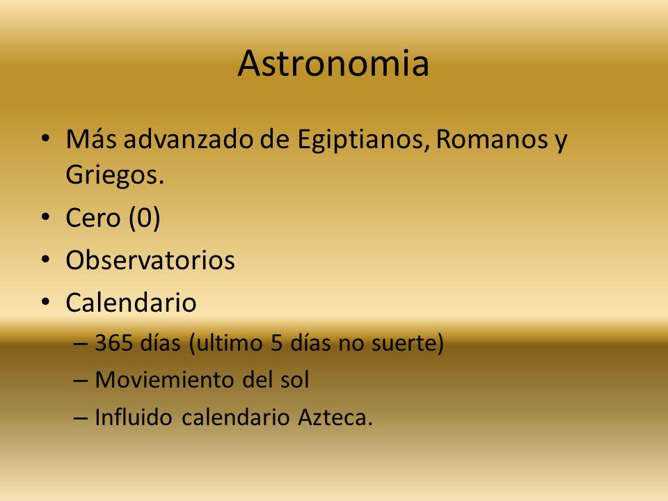 Astronomia Más advanzado de Egiptianos, Romanos y Griegos. Cero (0) Observatorios Calendario – 365 días (ultimo 5 días no suerte) – Moviemiento del so