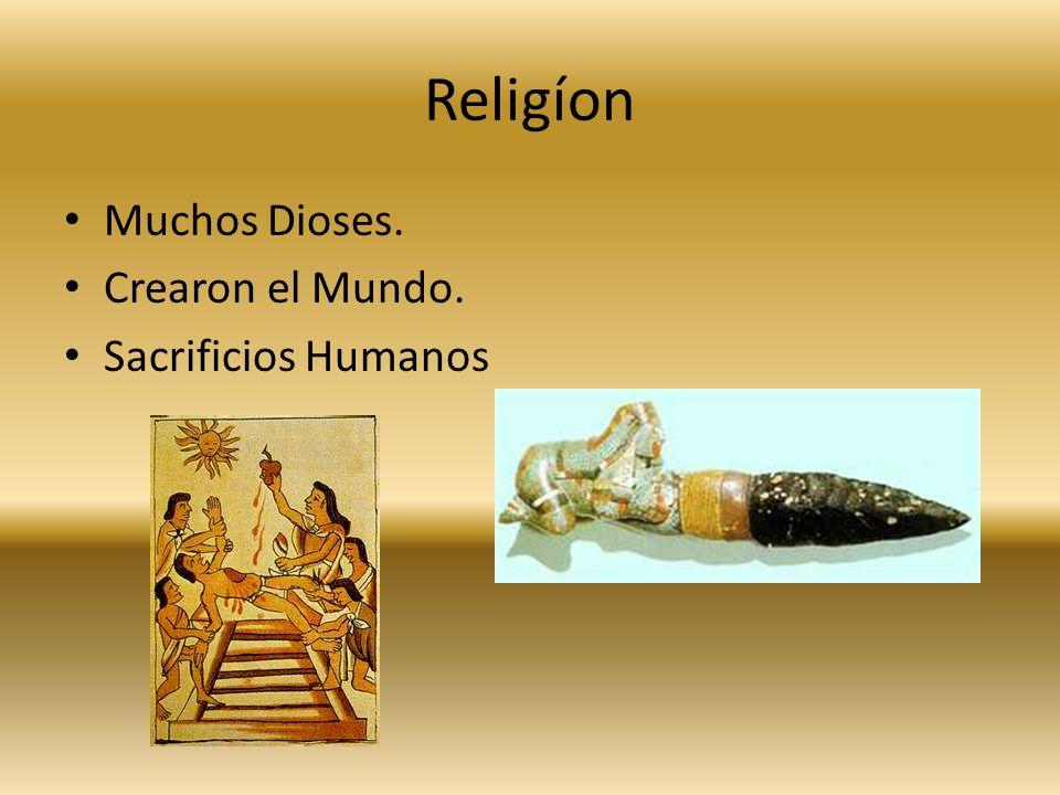 Religíon Muchos Dioses. Crearon el Mundo. Sacrificios Humanos