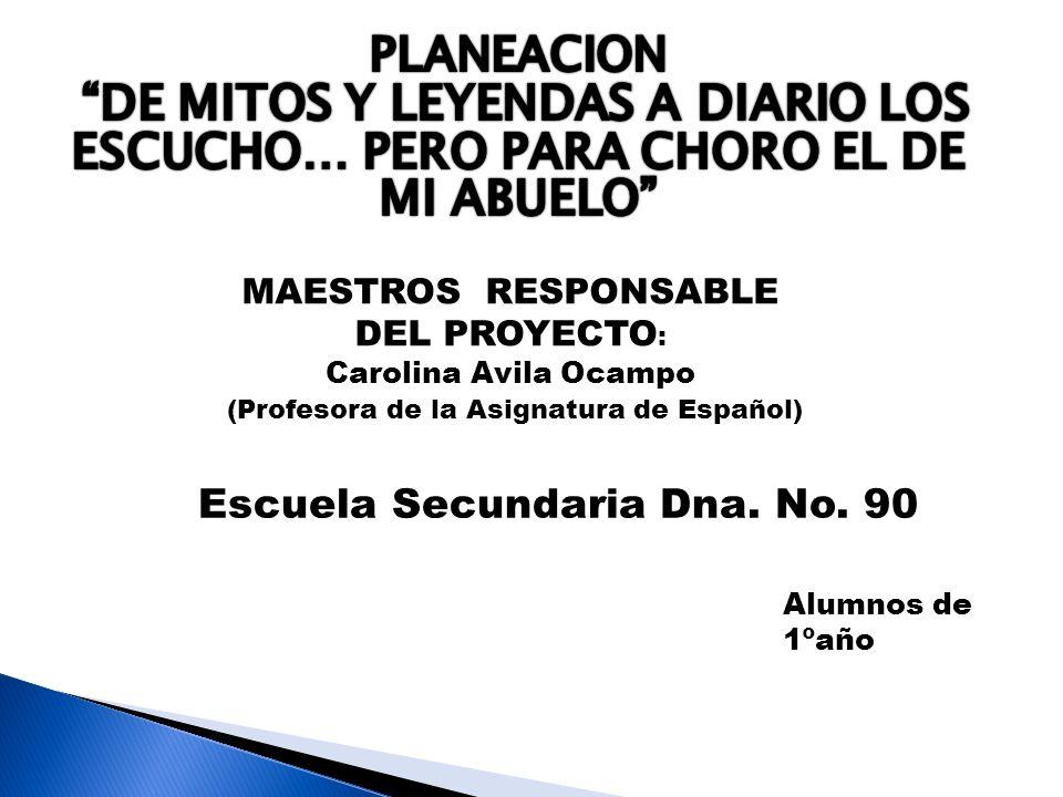 MAESTROS RESPONSABLE DEL PROYECTO : Carolina Avila Ocampo (Profesora de la Asignatura de Español) Escuela Secundaria Dna.