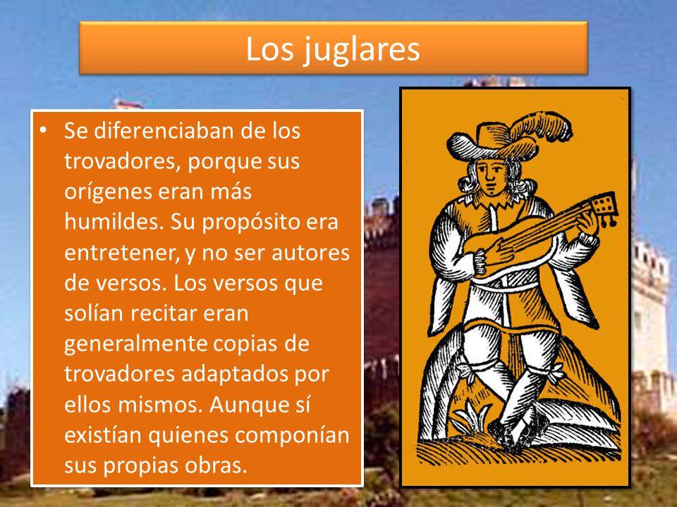 Los juglares Se diferenciaban de los trovadores, porque sus orígenes eran más humildes.