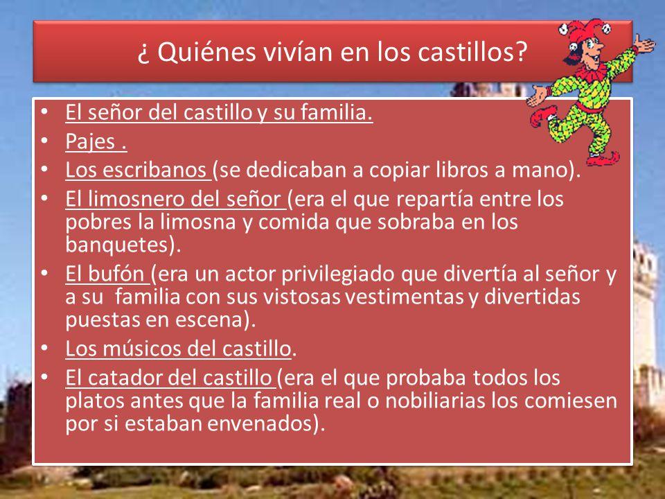¿ Quiénes vivían en los castillos.El señor del castillo y su familia.