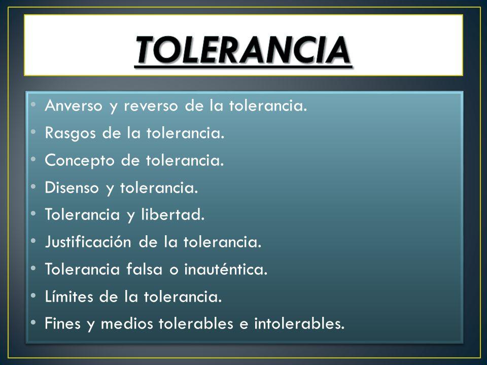 Anverso y reverso de la tolerancia. Rasgos de la tolerancia. Concepto de tolerancia. Disenso y tolerancia. Tolerancia y libertad. Justificación de la