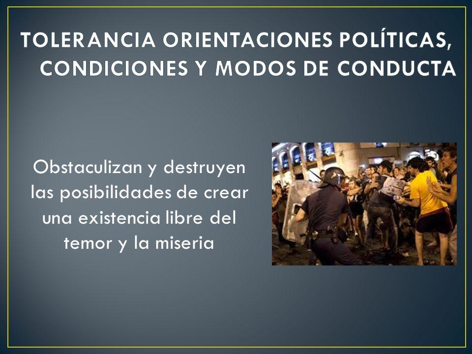 Obstaculizan y destruyen las posibilidades de crear una existencia libre del temor y la miseria