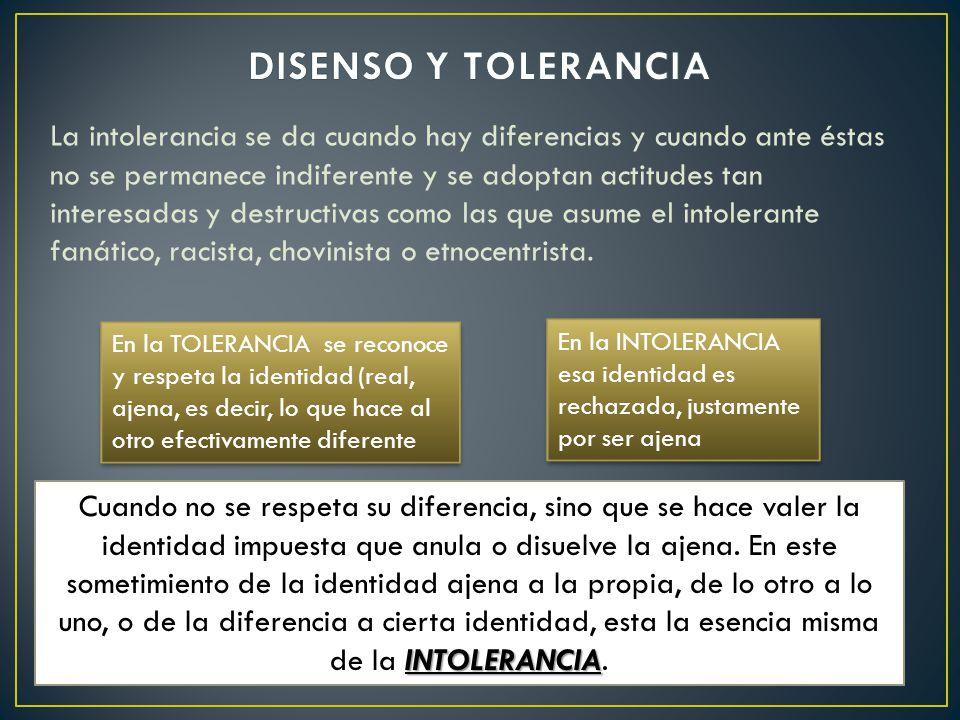 La intolerancia se da cuando hay diferencias y cuando ante éstas no se permanece indiferente y se adoptan actitudes tan interesadas y destructivas com