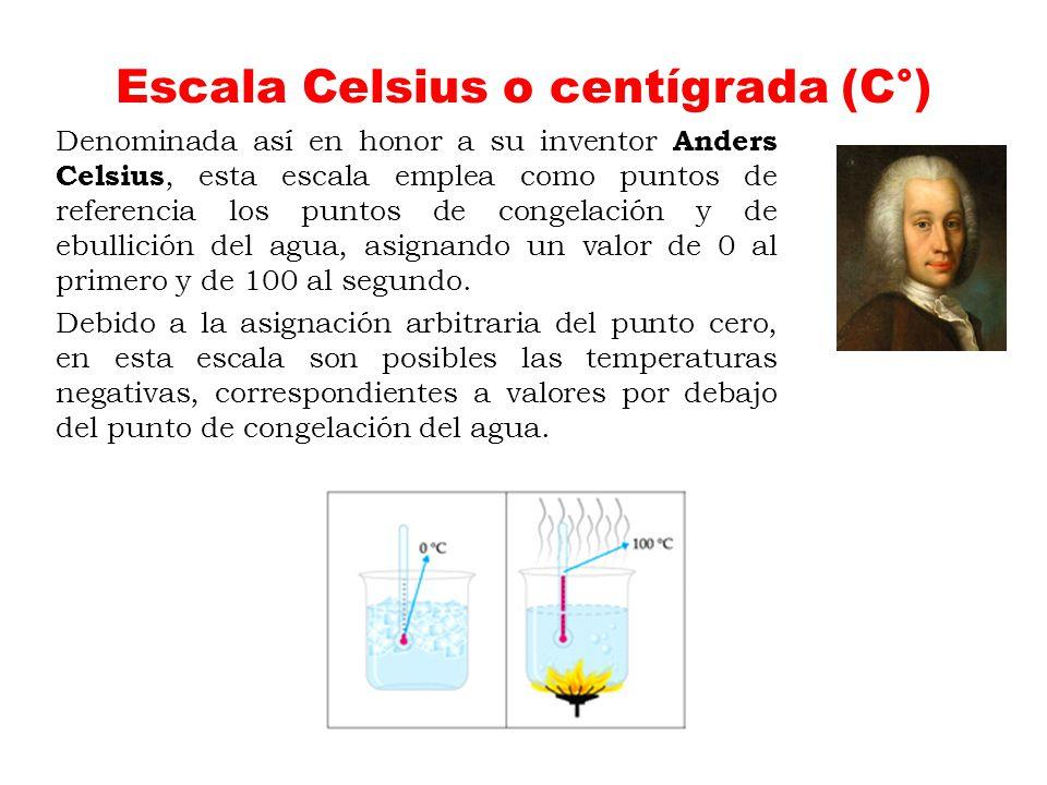 Escala Celsius o centígrada (C°) Denominada así en honor a su inventor Anders Celsius, esta escala emplea como puntos de referencia los puntos de cong