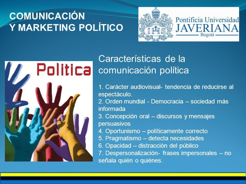 COMUNICACIÓN Y MARKETING POLÍTICO Características de la comunicación política 1. Carácter audiovisual- tendencia de reducirse al espectáculo. 2. Orden