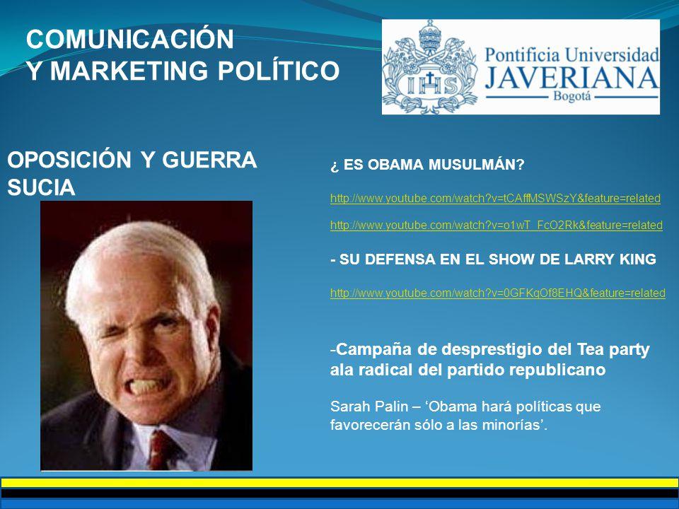 COMUNICACIÓN Y MARKETING POLÍTICO OPOSICIÓN Y GUERRA SUCIA ¿ ES OBAMA MUSULMÁN? http://www.youtube.com/watch?v=tCAffMSWSzY&feature=related http://www.