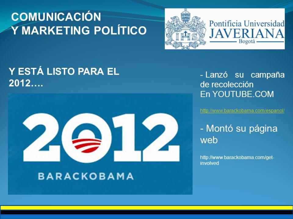COMUNICACIÓN Y MARKETING POLÍTICO Y ESTÁ LISTO PARA EL 2012…. - Lanzó su campaña de recolección En YOUTUBE.COM http://www.barackobama.com/espanol/ - M