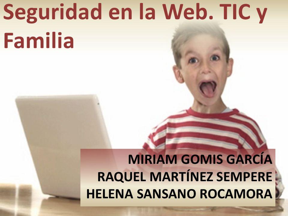 MIRIAM GOMIS GARCÍA RAQUEL MARTÍNEZ SEMPERE HELENA SANSANO ROCAMORA Seguridad en la Web.